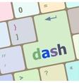 dash word on keyboard key notebook computer vector image vector image