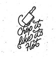 chop it like its hot kitchen quote typography vector image vector image
