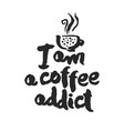 i am a coffee addict calligraphy lettering vector image vector image