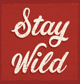 stay wild sign vector image