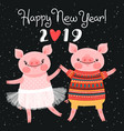 happy 2019 new year card couple funny piglets vector image vector image