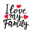 i love my family unique quote modern brush pen vector image vector image