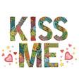 word kiss me decorative zentangle object vector image