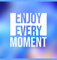 enjoy every moment life quote with modern vector image vector image