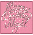 Happy birthday Abigail vintage vector image vector image