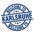 welcome to karlsruhe blue stamp vector image vector image