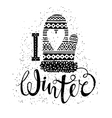 I love winter text and knitted woolen mitten with vector image vector image