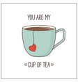 you are my cup of tea vector image vector image