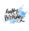 happy birthday hand drawn lettering design on vector image vector image