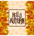 hello autumn with colorful leaves vector image vector image