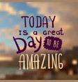 today is a great day to be amazing vector image vector image
