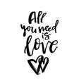 all you need is love - happy valentines day card vector image