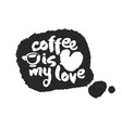 coffee is my love calligraphy lettering on vector image vector image