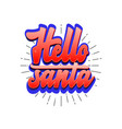 hello santa christmas lettering and calligraphy vector image