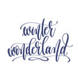 winter wonderland - hand lettering inscription vector image vector image