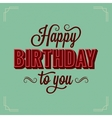 Happy Birthday Vintage Lettering Design Background vector image vector image