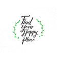 find your happy place hand drawn lettering phrase vector image vector image