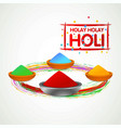 happy holi festival holi colors in pots with vector image