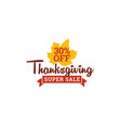 thanksgiving super sale 30 off badge typography vector image vector image