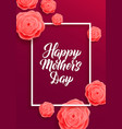 Happy mothers day greeting card pink rose flowers