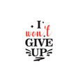 i wont give up motivational quote typography vector image vector image