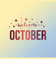 welcome october text with star vector image
