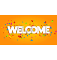 Welcome sign letters with confetti background vector image vector image