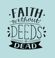 hand lettering faith without deeds is dead vector image vector image