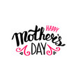 happy mothers day text for lettering card vector image vector image