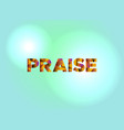praise concept colorful word art vector image vector image