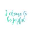 i choose to be joyful- positive affirmation