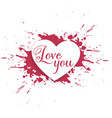 ink splatter heart design with love you message vector image vector image