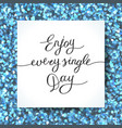 enjoy every single day vector image vector image