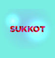 sukkot concept colorful word art vector image