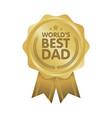 world best dad badge award vector image vector image