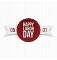 International Labor Day realistic festive Label vector image vector image