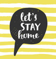 lets stay home speech bubble with lettering vector image vector image