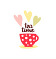 tea time and tea mug and lettering vector image vector image
