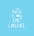 quote coffee is my love language hand drawn vector image