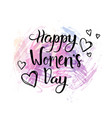 hand drawn lettering happy women day concept vector image