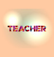 teacher concept colorful word art vector image vector image