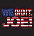 we did it joe kamala harris vice president elect vector image
