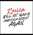 racism will not make america great again t shirt vector image vector image