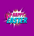 happy easter comic text pop art vintage poster vector image vector image