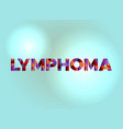 lymphoma concept colorful word art vector image vector image