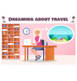 dreaming about travel poster with woman at desk vector image vector image