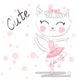 hand drawn cute cat ballerina children print vector image