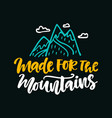 made for the mountains poster vector image vector image