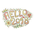 modern funny lettering hello 2018 hand drawing vector image
