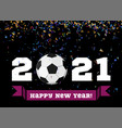 happy new year 2019 with football ball vector image vector image